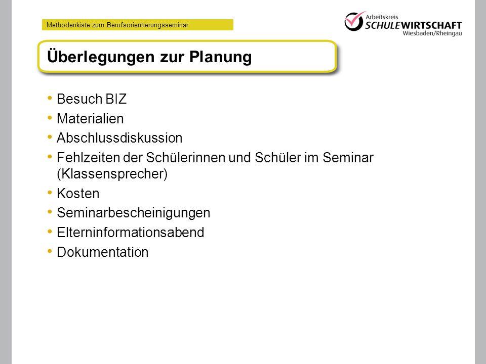 Methodenkiste zum Berufsorientierungsseminar Überlegungen zur Planung Besuch BIZ Materialien Abschlussdiskussion Fehlzeiten der Schülerinnen und Schül