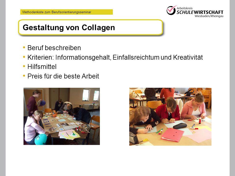 Methodenkiste zum Berufsorientierungsseminar Gestaltung von Collagen Beruf beschreiben Kriterien: Informationsgehalt, Einfallsreichtum und Kreativität