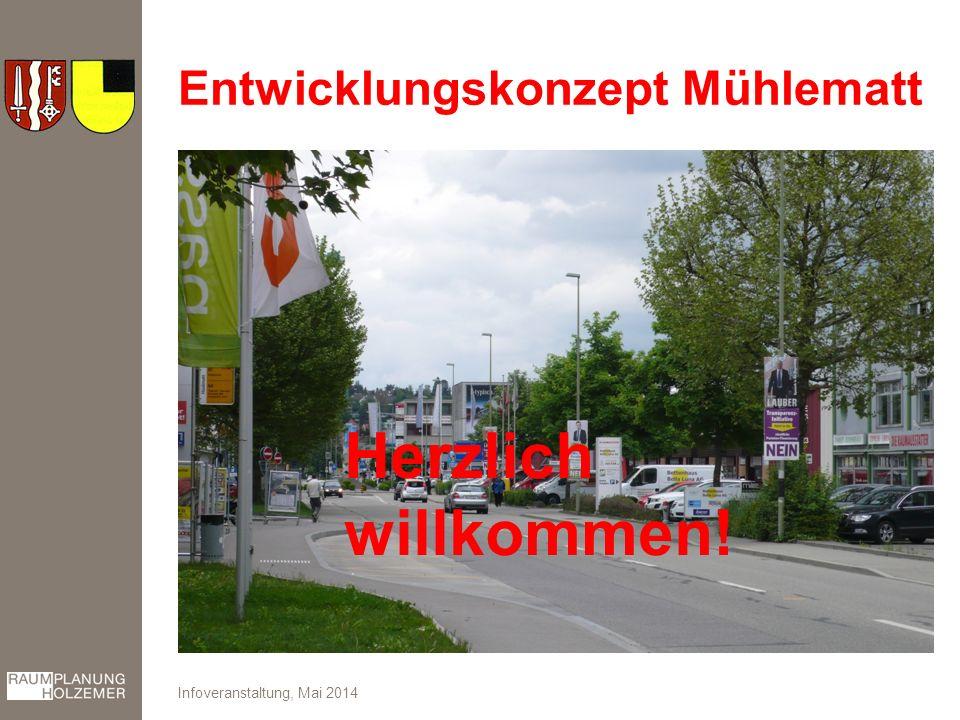 Entwicklungskonzept Mühlematt Infoveranstaltung, Mai 2014 Herzlich willkommen!