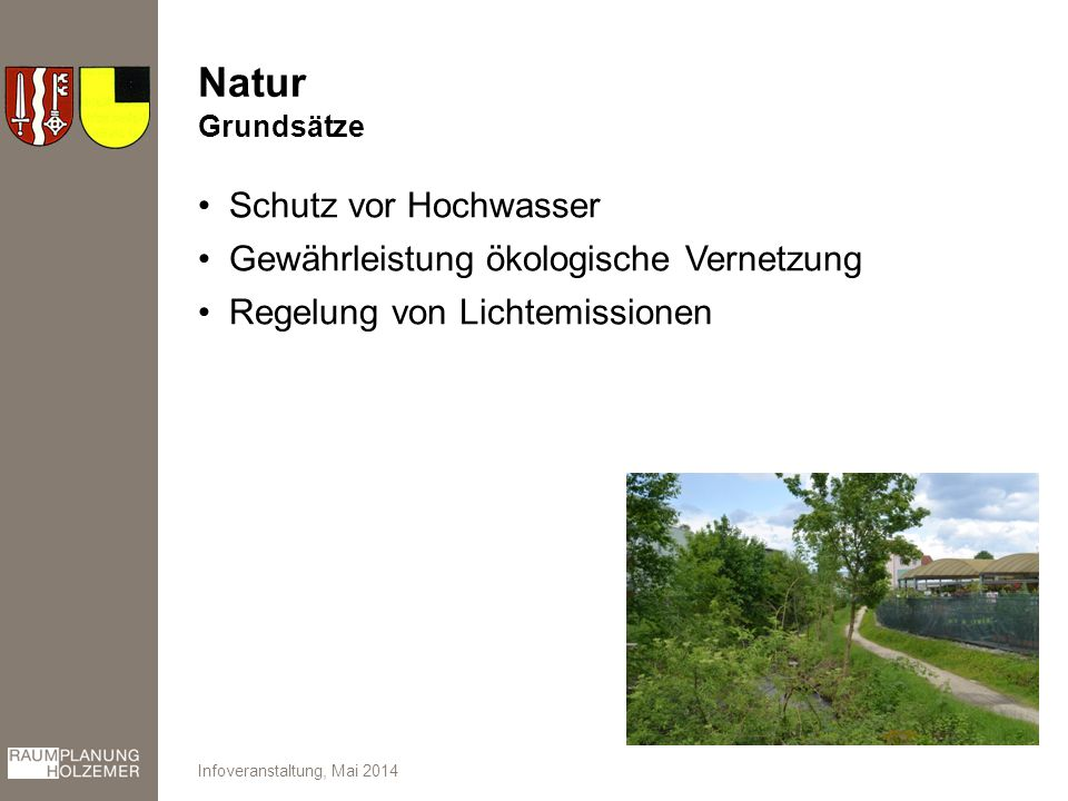 Natur Schutz vor Hochwasser Gewährleistung ökologische Vernetzung Regelung von Lichtemissionen Infoveranstaltung, Mai 2014 Grundsätze