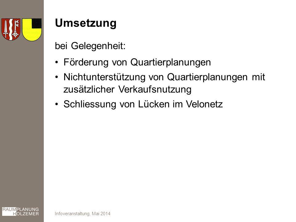 Umsetzung bei Gelegenheit: Förderung von Quartierplanungen Nichtunterstützung von Quartierplanungen mit zusätzlicher Verkaufsnutzung Schliessung von Lücken im Velonetz Infoveranstaltung, Mai 2014