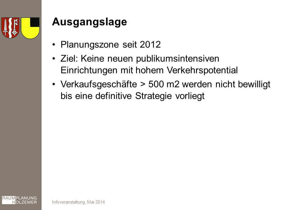 Ausgangslage Planungszone seit 2012 Ziel: Keine neuen publikumsintensiven Einrichtungen mit hohem Verkehrspotential Verkaufsgeschäfte > 500 m2 werden nicht bewilligt bis eine definitive Strategie vorliegt Infoveranstaltung, Mai 2014
