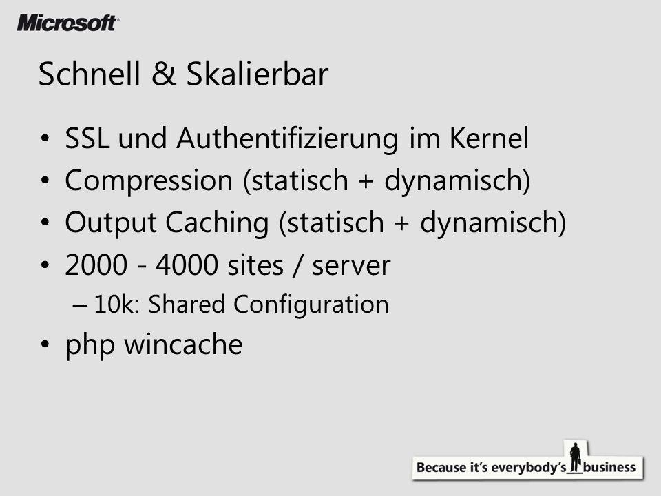 SSL und Authentifizierung im Kernel Compression (statisch + dynamisch) Output Caching (statisch + dynamisch) 2000 - 4000 sites / server – 10k: Shared Configuration php wincache Schnell & Skalierbar