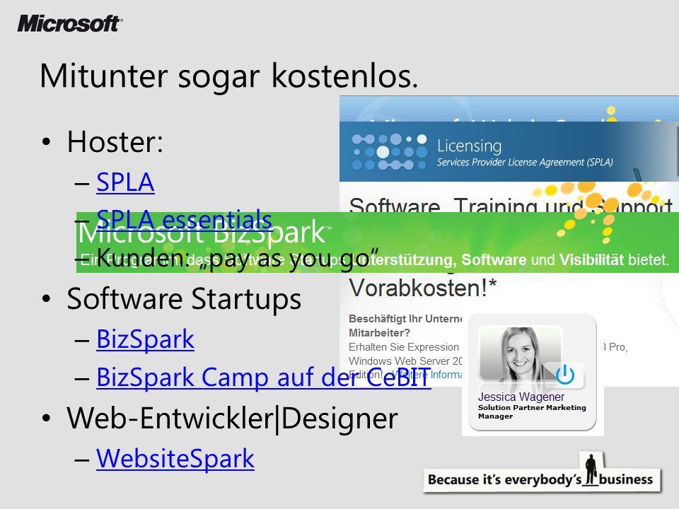 Hoster: – SPLA SPLA – SPLA essentials SPLA essentials – Kunden: pay as you go Software Startups – BizSpark BizSpark – BizSpark Camp auf der CeBIT BizSpark Camp auf der CeBIT Web-Entwickler|Designer – WebsiteSpark WebsiteSpark Mitunter sogar kostenlos.