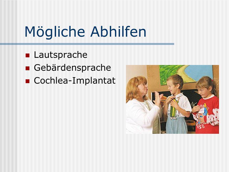 Mögliche Abhilfen Lautsprache Gebärdensprache Cochlea-Implantat
