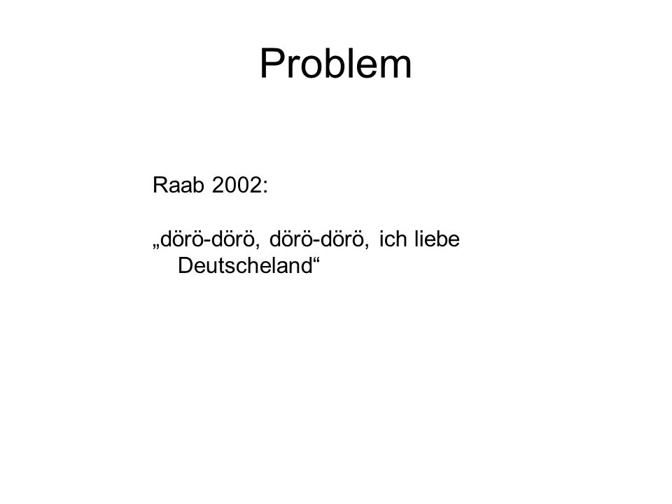 Problem Raab 2002: dörö-dörö, ich liebe Deutscheland