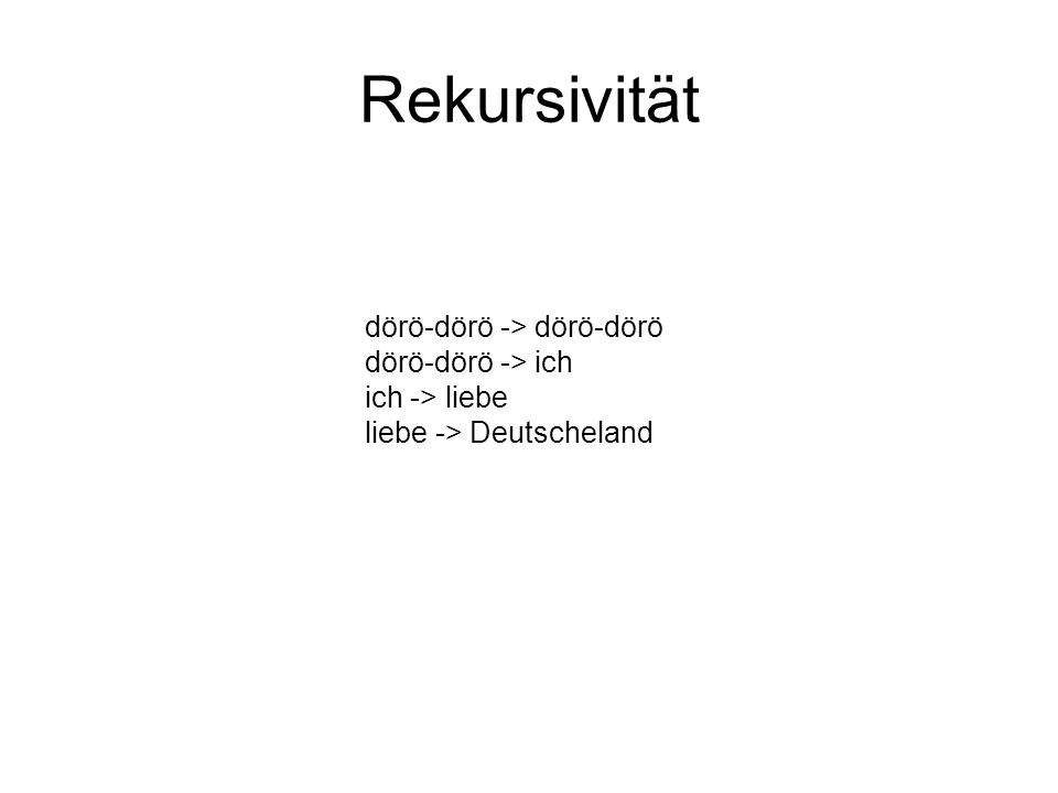 Rekursivität dörö-dörö -> dörö-dörö dörö-dörö -> ich ich -> liebe liebe -> Deutscheland