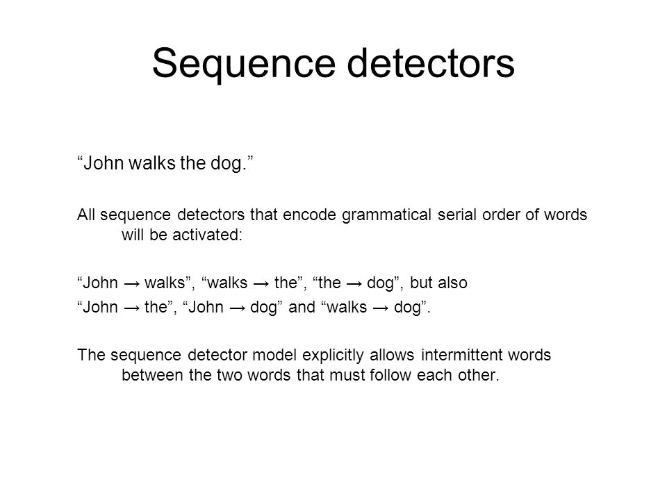 Sequence detectors John walks the dog.