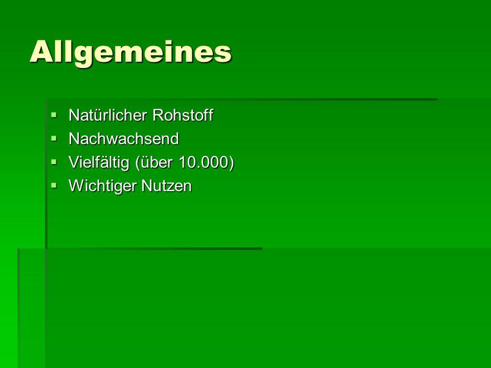 Allgemeines Natürlicher Rohstoff Natürlicher Rohstoff Nachwachsend Nachwachsend Vielfältig (über 10.000) Vielfältig (über 10.000) Wichtiger Nutzen Wic