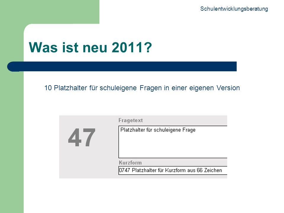 Schulentwicklungsberatung 8 Was ist neu 2011? 10 Platzhalter für schuleigene Fragen in einer eigenen Version