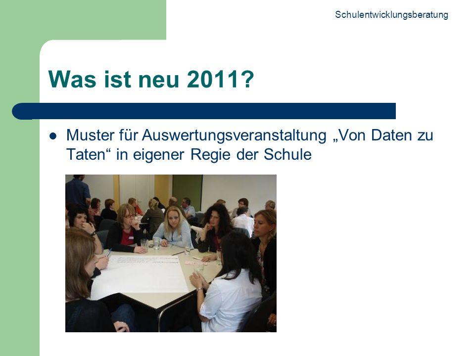 Schulentwicklungsberatung 9 Was ist neu 2011? Muster für Auswertungsveranstaltung Von Daten zu Taten in eigener Regie der Schule