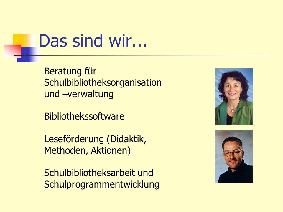 Das sind wir... Beratung für Schulbibliotheksorganisation und –verwaltung Bibliothekssoftware Leseförderung (Didaktik, Methoden, Aktionen) Schulbiblio