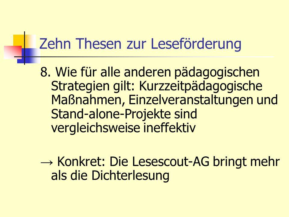 Zehn Thesen zur Leseförderung 8. Wie für alle anderen pädagogischen Strategien gilt: Kurzzeitpädagogische Maßnahmen, Einzelveranstaltungen und Stand-a