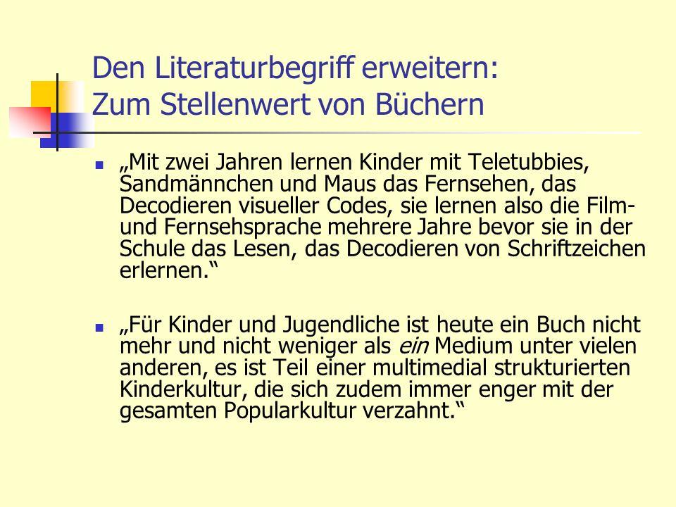 Den Literaturbegriff erweitern: Zum Stellenwert von Büchern Mit zwei Jahren lernen Kinder mit Teletubbies, Sandmännchen und Maus das Fernsehen, das De