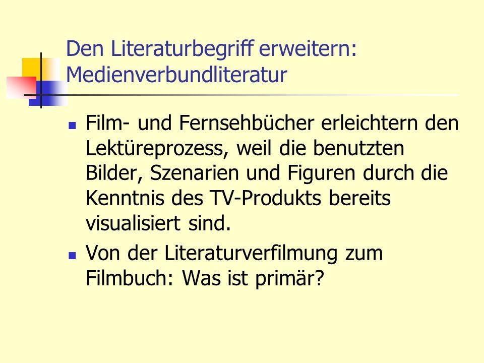 Den Literaturbegriff erweitern: Medienverbundliteratur Film- und Fernsehbücher erleichtern den Lektüreprozess, weil die benutzten Bilder, Szenarien un