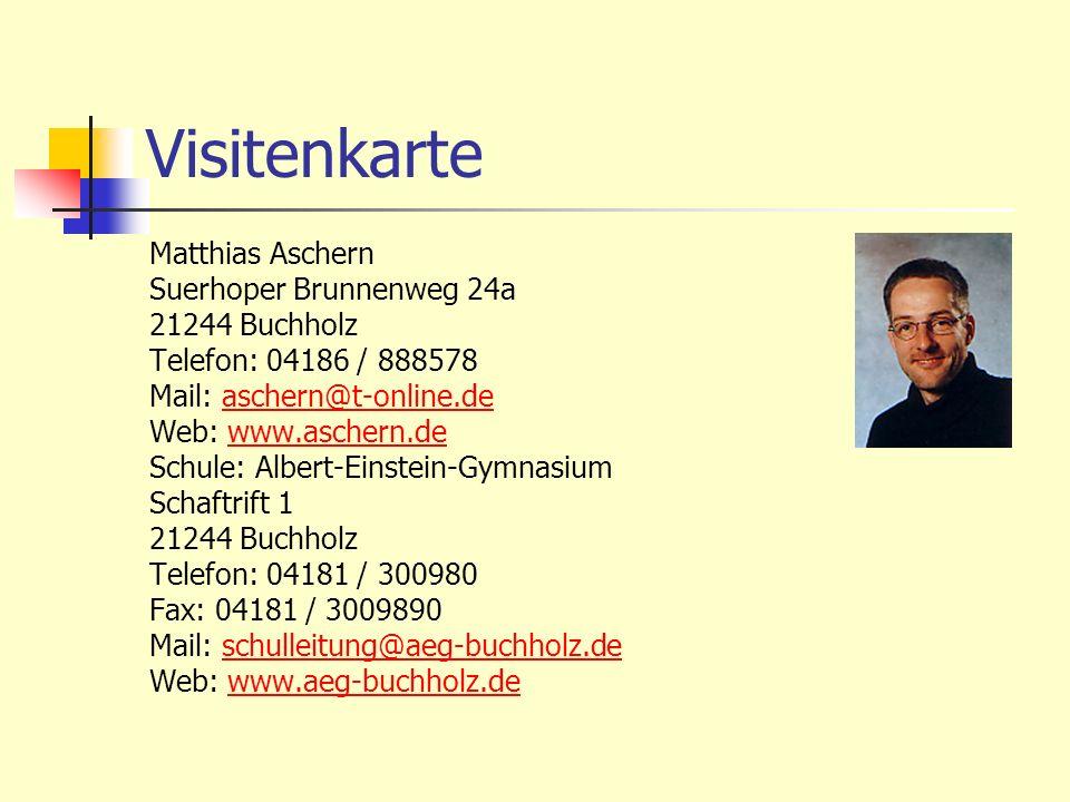 Visitenkarte Matthias Aschern Suerhoper Brunnenweg 24a 21244 Buchholz Telefon: 04186 / 888578 Mail: aschern@t-online.deaschern@t-online.de Web: www.as