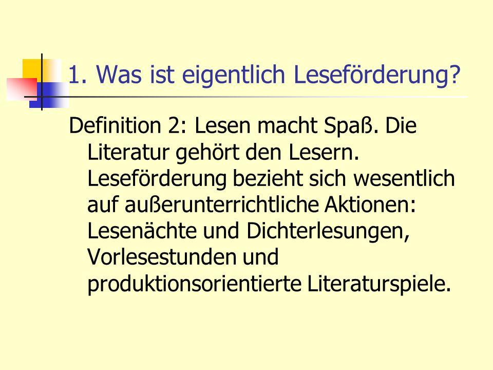 1. Was ist eigentlich Leseförderung? Definition 2: Lesen macht Spaß. Die Literatur gehört den Lesern. Leseförderung bezieht sich wesentlich auf außeru