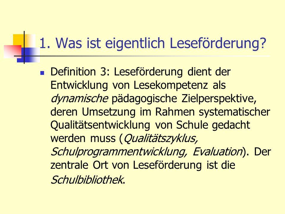 1. Was ist eigentlich Leseförderung? Definition 3: Leseförderung dient der Entwicklung von Lesekompetenz als dynamische pädagogische Zielperspektive,