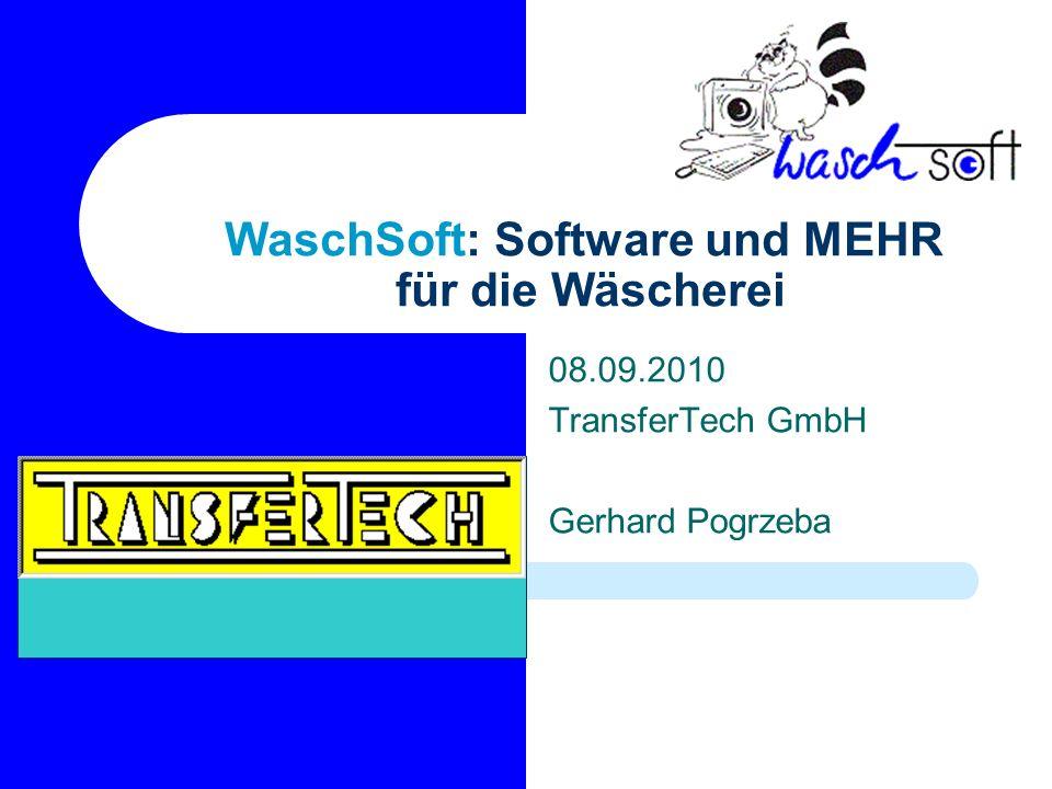 WaschSoft: Software und MEHR für die Wäscherei 08.09.2010 TransferTech GmbH Gerhard Pogrzeba