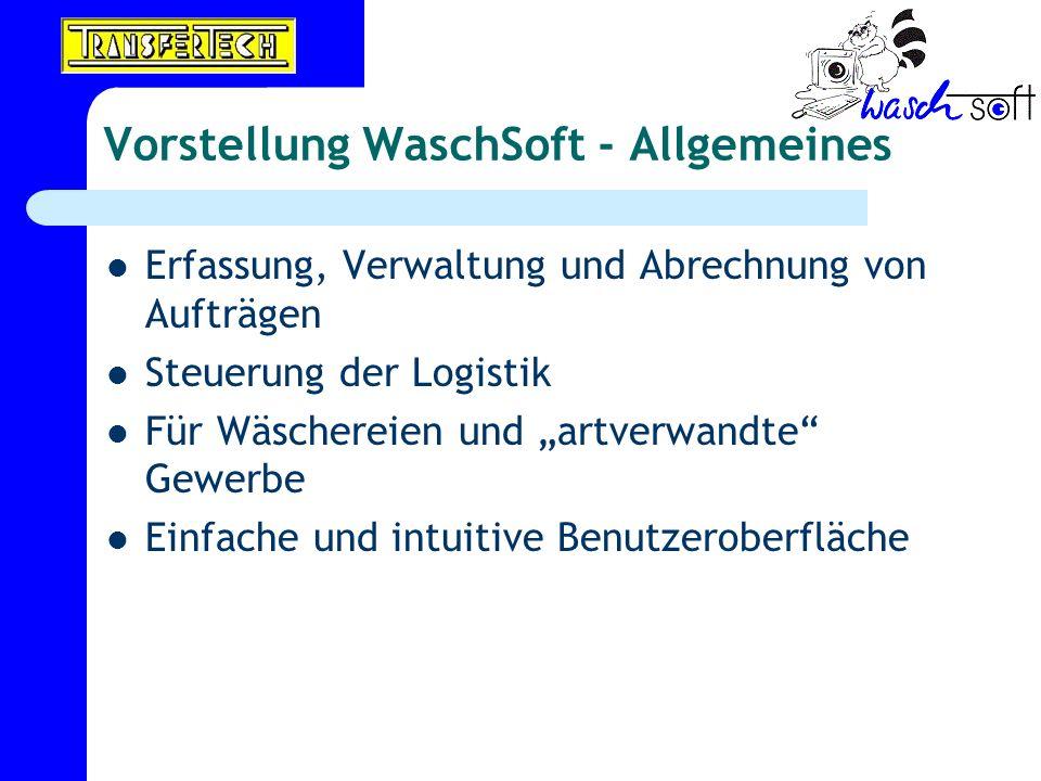 Vorstellung WaschSoft - Allgemeines Erfassung, Verwaltung und Abrechnung von Aufträgen Steuerung der Logistik Für Wäschereien und artverwandte Gewerbe