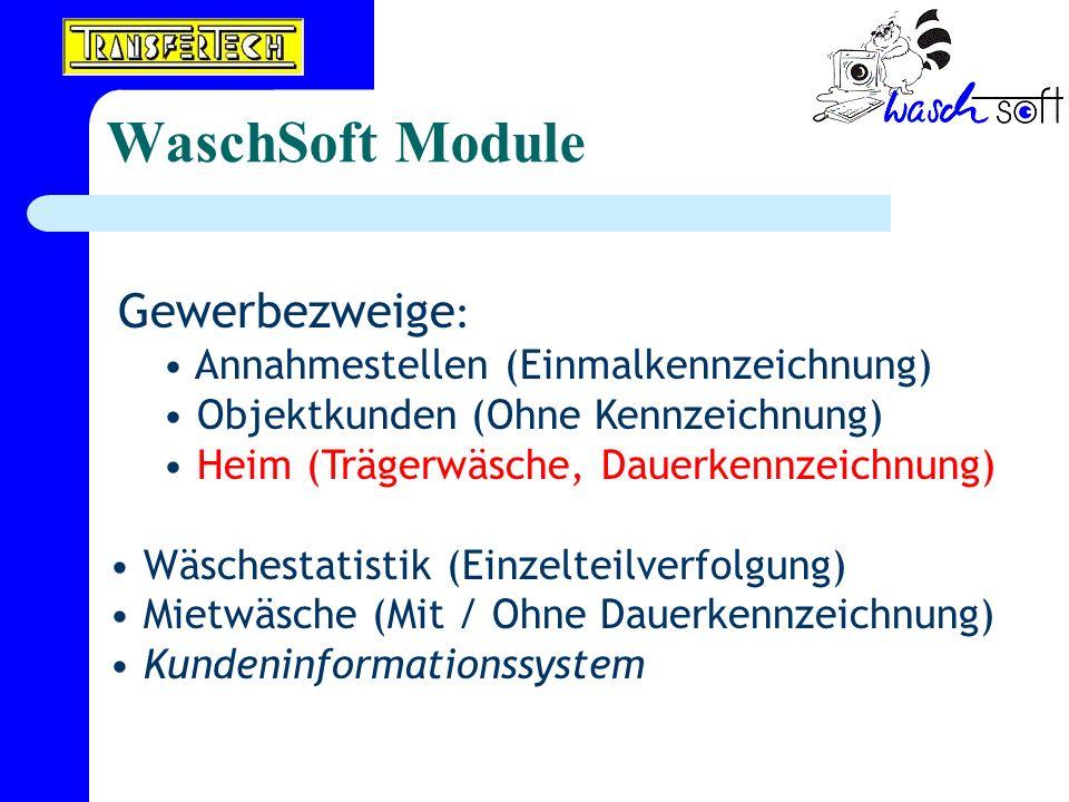 WaschSoft Module Gewerbezweige : Annahmestellen (Einmalkennzeichnung) Objektkunden (Ohne Kennzeichnung) Heim (Trägerwäsche, Dauerkennzeichnung) Wäsche