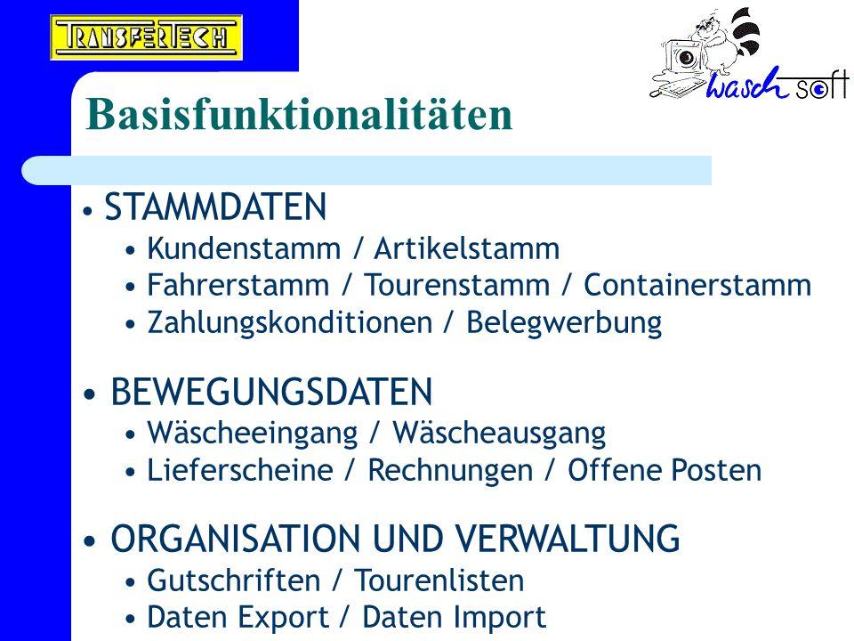 Basisfunktionalitäten STAMMDATEN Kundenstamm / Artikelstamm Fahrerstamm / Tourenstamm / Containerstamm Zahlungskonditionen / Belegwerbung BEWEGUNGSDAT