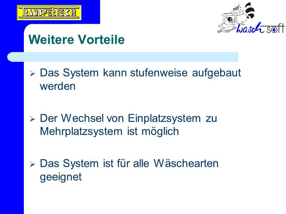 Weitere Vorteile Das System kann stufenweise aufgebaut werden Der Wechsel von Einplatzsystem zu Mehrplatzsystem ist möglich Das System ist für alle Wä