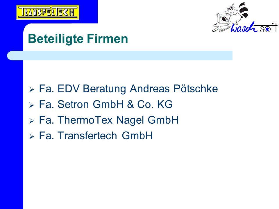 Beteiligte Firmen Fa. EDV Beratung Andreas Pötschke Fa. Setron GmbH & Co. KG Fa. ThermoTex Nagel GmbH Fa. Transfertech GmbH