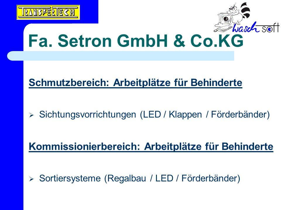 Fa. Setron GmbH & Co.KG Schmutzbereich: Arbeitplätze für Behinderte Sichtungsvorrichtungen (LED / Klappen / Förderbänder) Kommissionierbereich: Arbeit