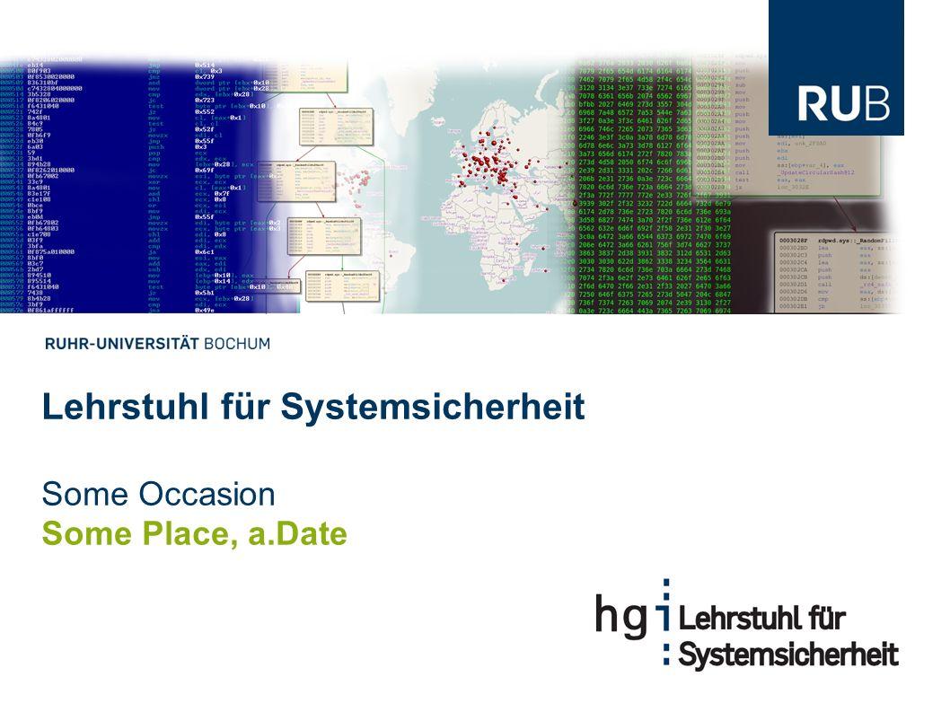Lehrstuhl für Systemsicherheit Some Occasion Some Place, a.Date
