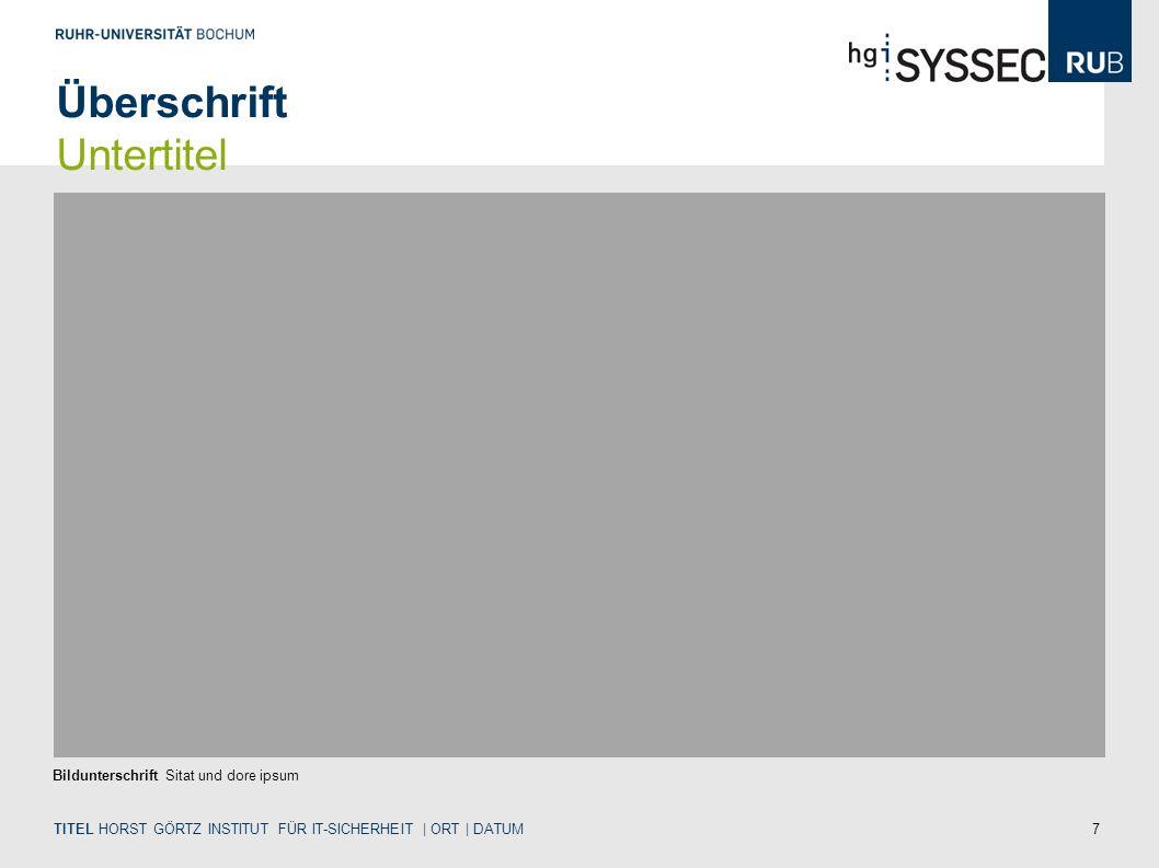 7 TITEL HORST GÖRTZ INSTITUT FÜR IT-SICHERHEIT | ORT | DATUM Bildunterschrift Sitat und dore ipsum Überschrift Untertitel