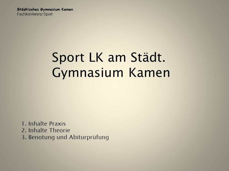 Sport LK am Städt. Gymnasium Kamen 1. Inhalte Praxis 2. Inhalte Theorie 3. Benotung und Abiturprüfung Städtisches Gymnasium Kamen Fachkonferenz Sport
