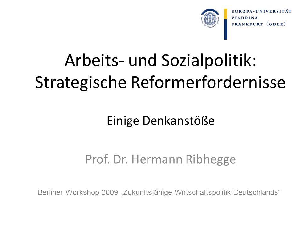 Arbeits- und Sozialpolitik: Strategische Reformerfordernisse Einige Denkanstöße Prof.