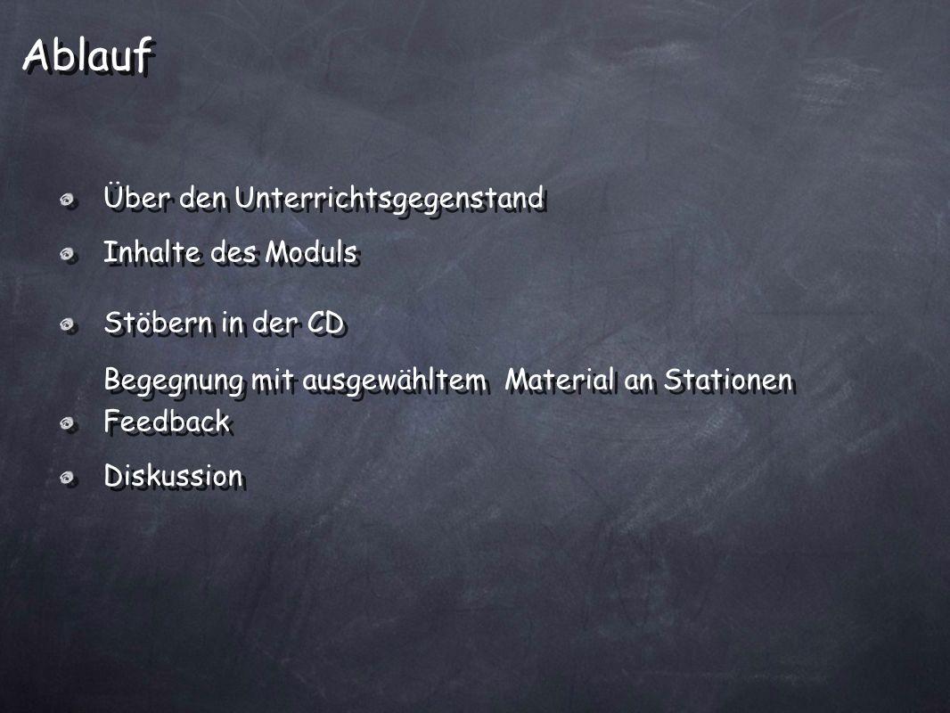 Über den Unterrichtsgegenstand Inhalte des Moduls Stöbern in der CD Begegnung mit ausgewähltem Material an Stationen Feedback Diskussion Über den Unte
