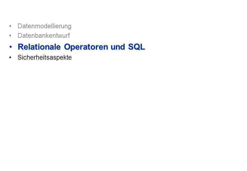 Datenmodellierung Datenbankentwurf Relationale Operatoren und SQLRelationale Operatoren und SQL Sicherheitsaspekte