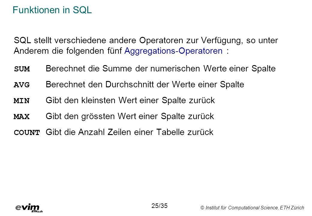 © Institut für Computational Science, ETH Zürich Funktionen in SQL SQL stellt verschiedene andere Operatoren zur Verfügung, so unter Anderem die folge