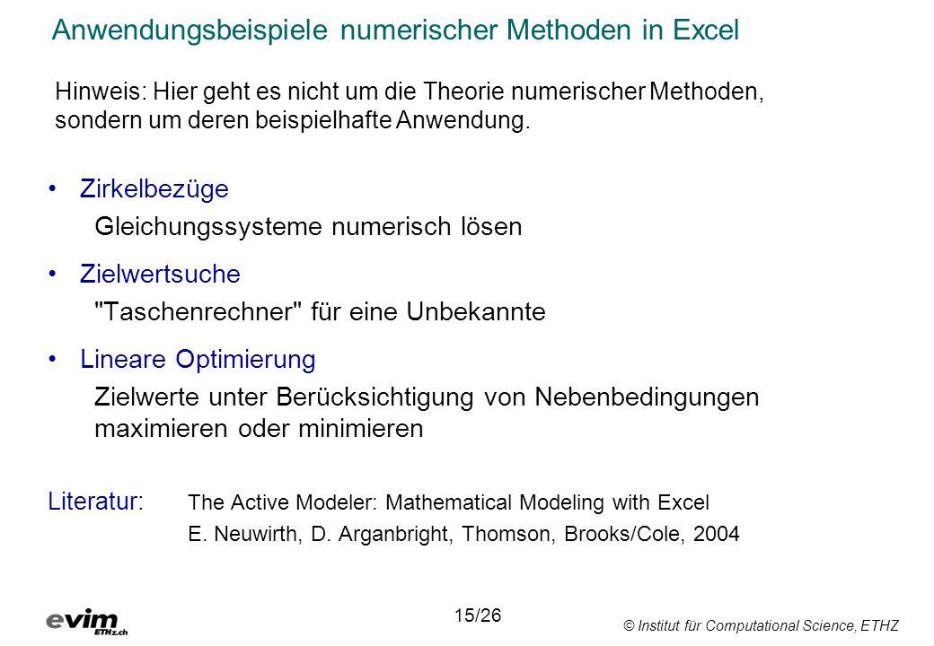 © Institut für Computational Science, ETHZ Anwendungsbeispiele numerischer Methoden in Excel Zirkelbezüge Gleichungssysteme numerisch lösen Zielwertsu