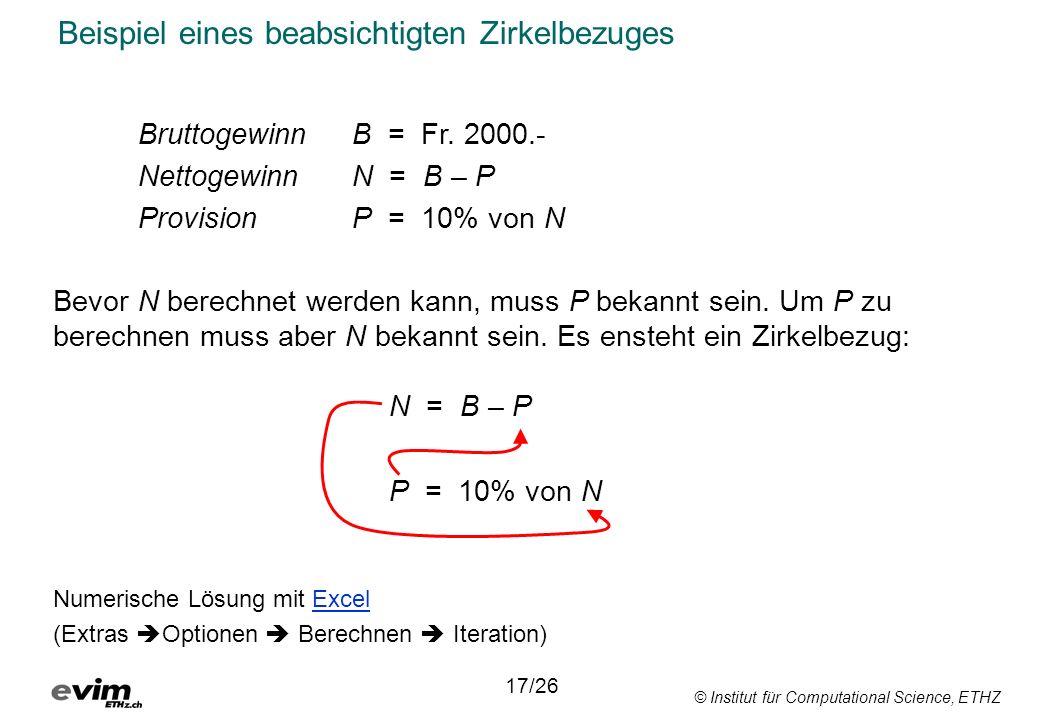 © Institut für Computational Science, ETHZ Beispiel eines beabsichtigten Zirkelbezuges Bruttogewinn B = Fr. 2000.- NettogewinnN = B – P ProvisionP = 1