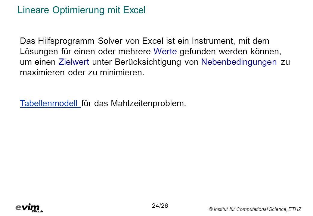 © Institut für Computational Science, ETHZ Lineare Optimierung mit Excel Das Hilfsprogramm Solver von Excel ist ein Instrument, mit dem Lösungen für e