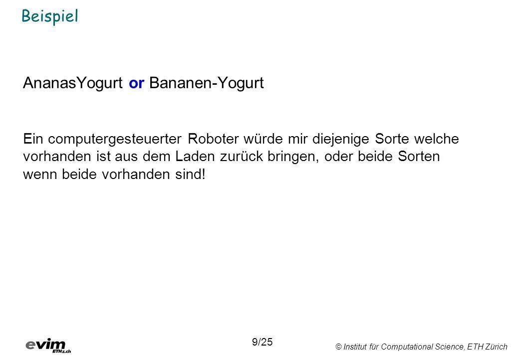 © Institut für Computational Science, ETH Zürich Beispiel AnanasYogurt or Bananen-Yogurt Ein computergesteuerter Roboter würde mir diejenige Sorte wel