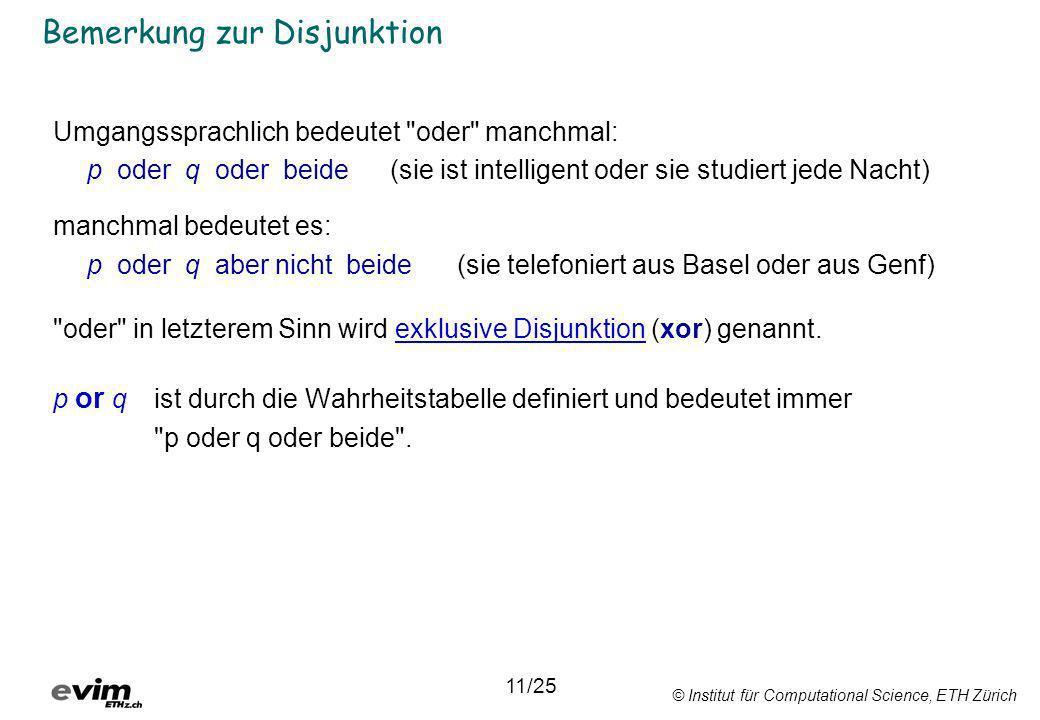 © Institut für Computational Science, ETH Zürich Bemerkung zur Disjunktion Umgangssprachlich bedeutet