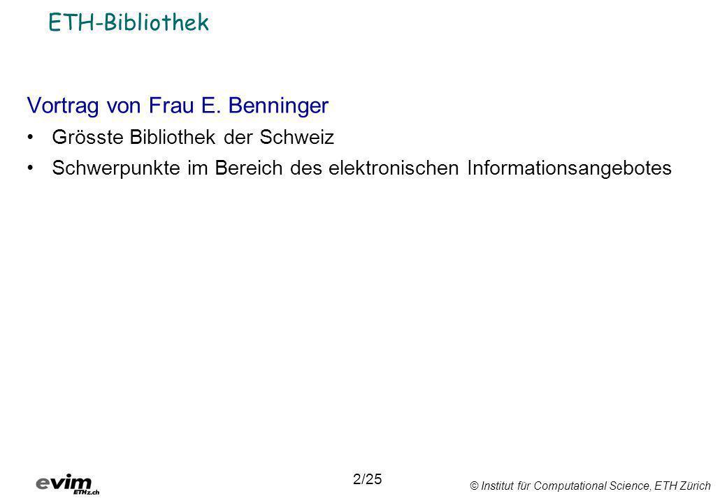 © Institut für Computational Science, ETH Zürich ETH-Bibliothek Vortrag von Frau E. Benninger Grösste Bibliothek der Schweiz Schwerpunkte im Bereich d