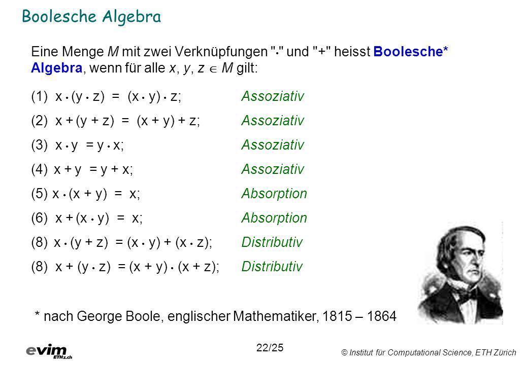 © Institut für Computational Science, ETH Zürich Boolesche Algebra Eine Menge M mit zwei Verknüpfungen