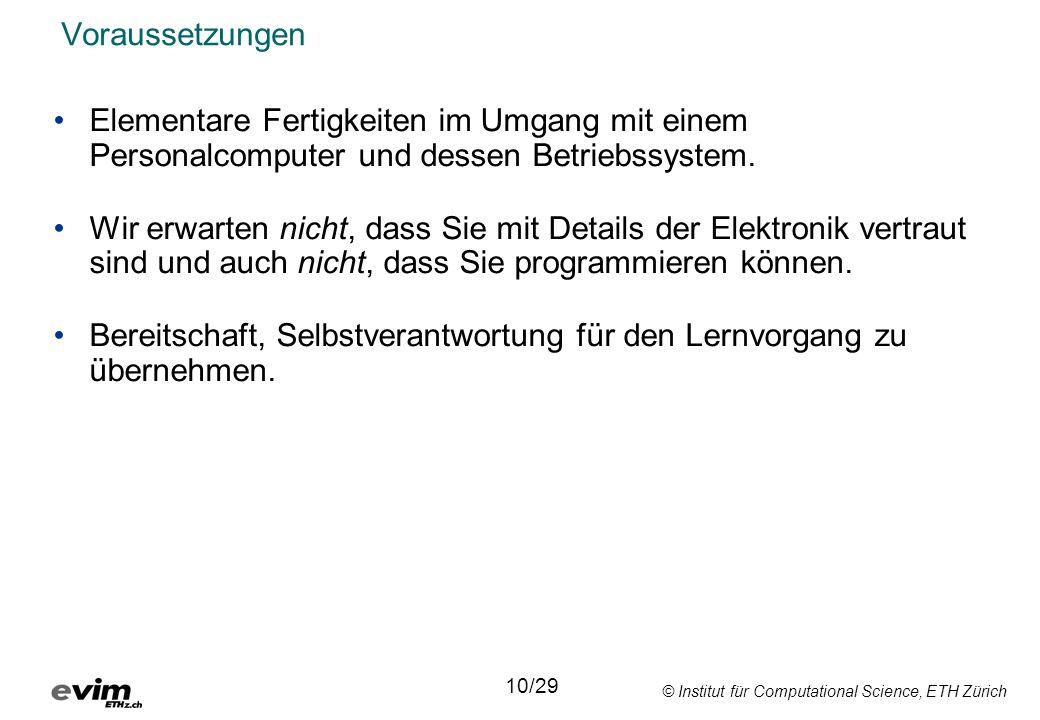 © Institut für Computational Science, ETH Zürich Voraussetzungen Elementare Fertigkeiten im Umgang mit einem Personalcomputer und dessen Betriebssystem.