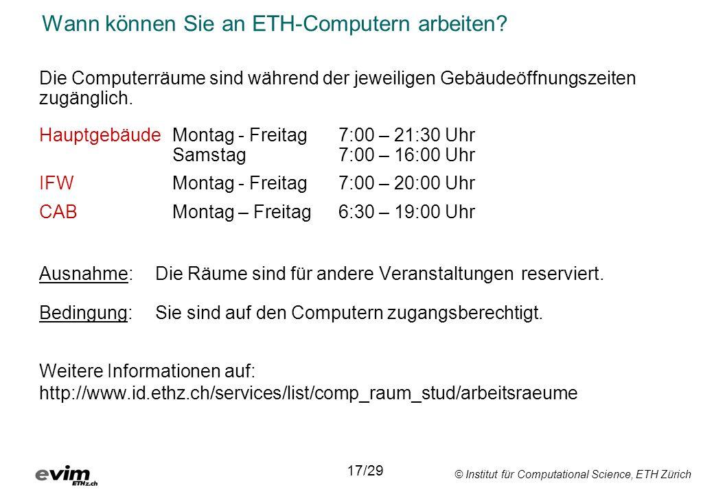 © Institut für Computational Science, ETH Zürich Wann können Sie an ETH-Computern arbeiten.