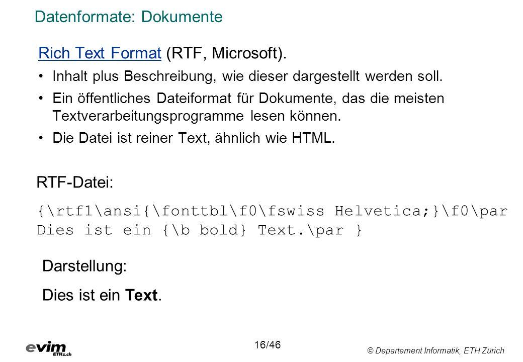 © Departement Informatik, ETH Zürich Datenformate: Dokumente Rich Text Format (RTF, Microsoft). Inhalt plus Beschreibung, wie dieser dargestellt werde