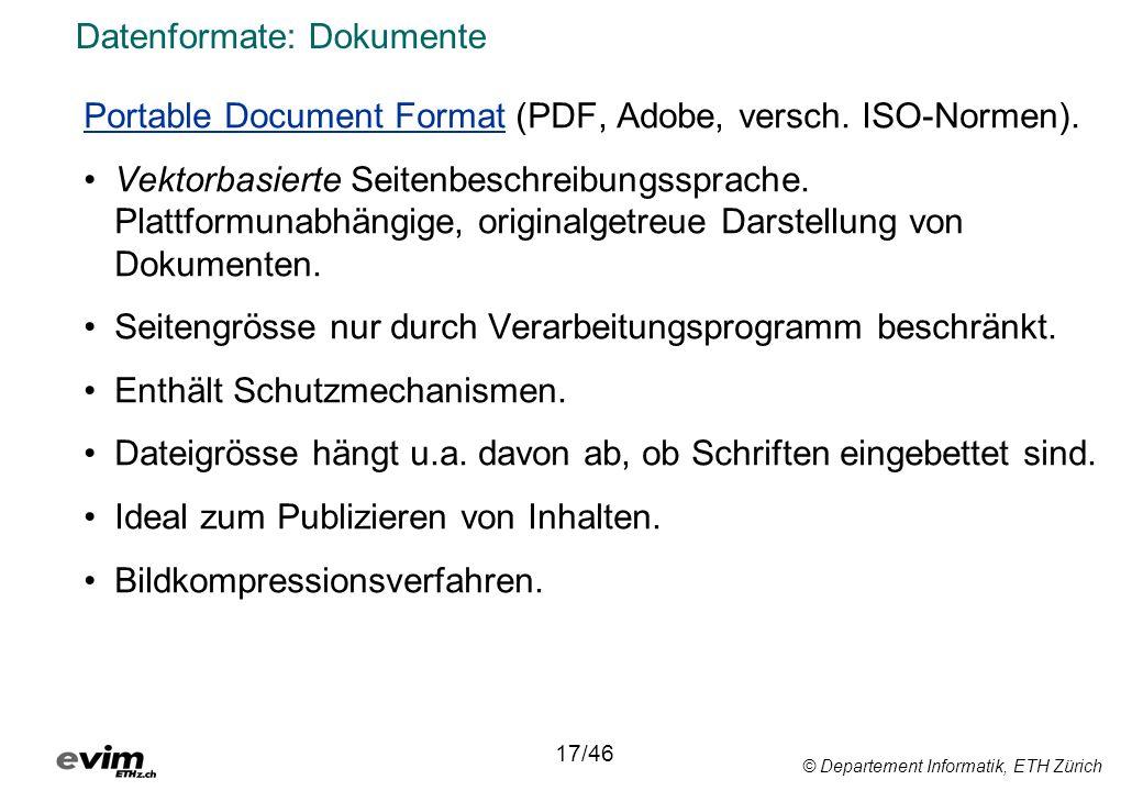 © Departement Informatik, ETH Zürich Datenformate: Dokumente Portable Document Format (PDF, Adobe, versch. ISO-Normen). Vektorbasierte Seitenbeschreib