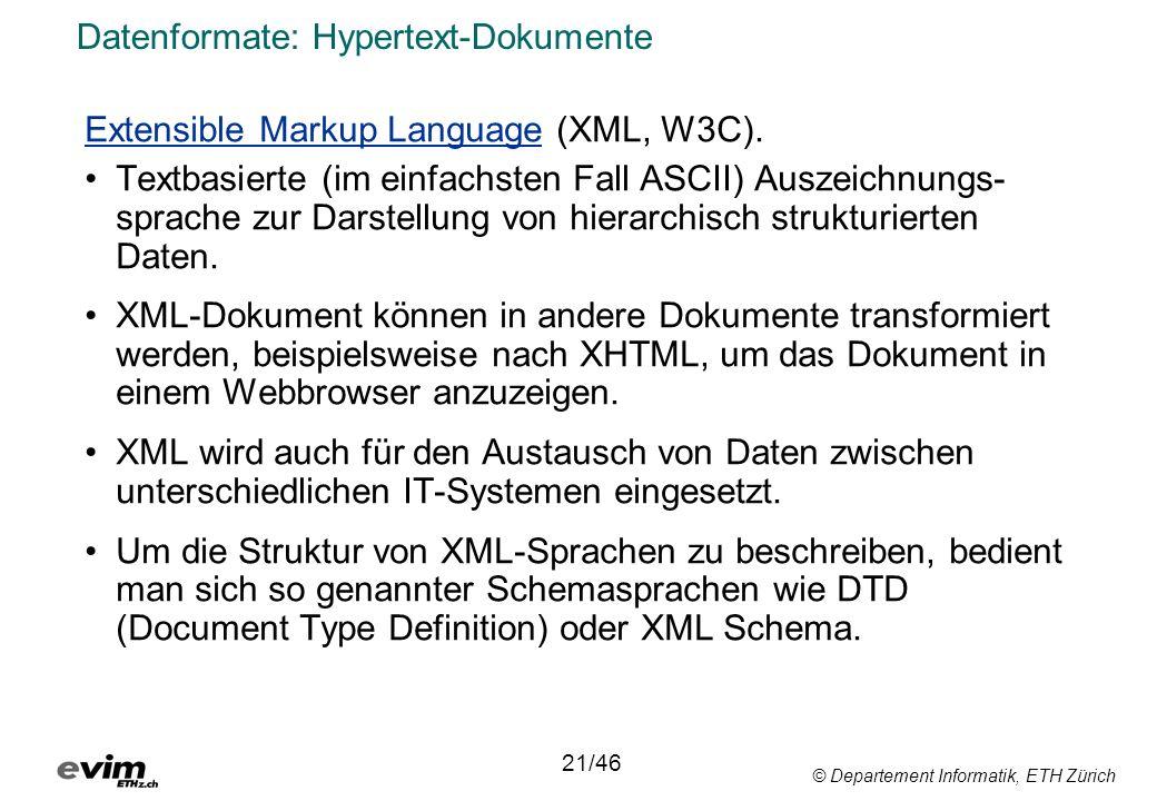 © Departement Informatik, ETH Zürich Datenformate: Hypertext-Dokumente Extensible Markup Language (XML, W3C). Textbasierte (im einfachsten Fall ASCII)