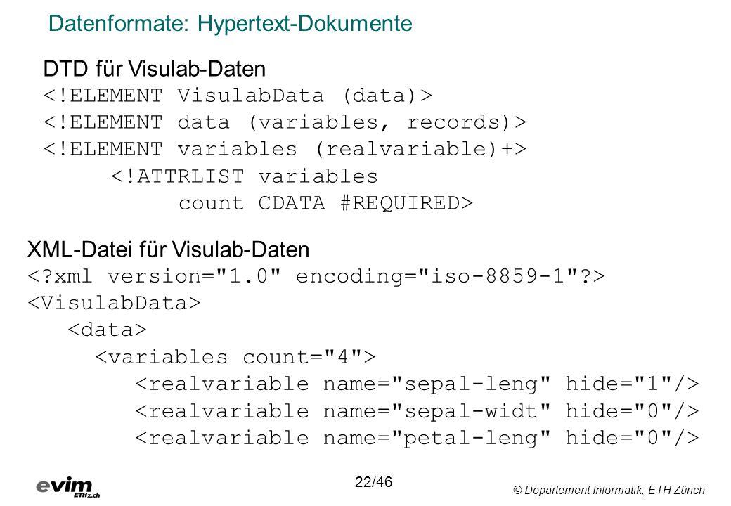 © Departement Informatik, ETH Zürich Datenformate: Hypertext-Dokumente 22/46 DTD für Visulab-Daten <!ATTRLIST variables count CDATA #REQUIRED> XML-Datei für Visulab-Daten