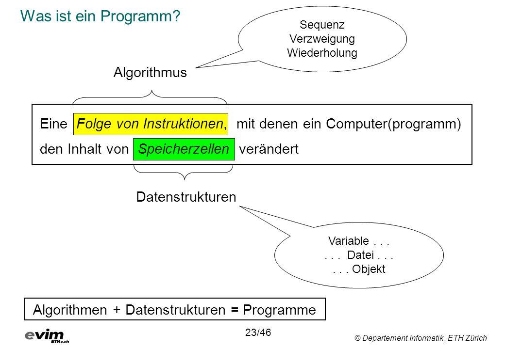© Departement Informatik, ETH Zürich Was ist ein Programm? Eine Folge von Instruktionen, mit denen ein Computer(programm) den Inhalt von Speicherzelle